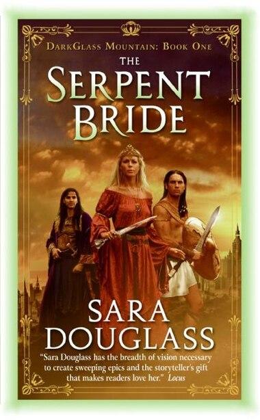 The Serpent Bride: DarkGlass Mountain: Book One by Sara Douglass