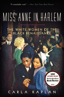 Book Miss Anne In Harlem: The White Women Of The Black Renaissance by Carla Kaplan