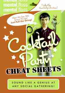 Mental Floss: Cocktail Party Cheat Sheets: Cocktail Party Cheat Sheets by Editors of Mental Floss Editors Of Mental Floss