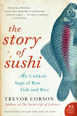 Book The Story Of Sushi: An Unlikely Saga of Raw Fish and Rice by Trevor Corson