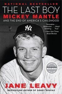 The Last Boy: Mickey Mantle And The End Of America's Childhood
