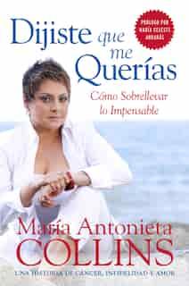 Dijiste Que Me Querías: Como Sobrellevar Lo Impensable by Maria Antonieta Collins