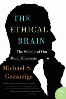 The Ethical Brain: The Science of Our Moral Dilemmas by Michael S. Gazzaniga
