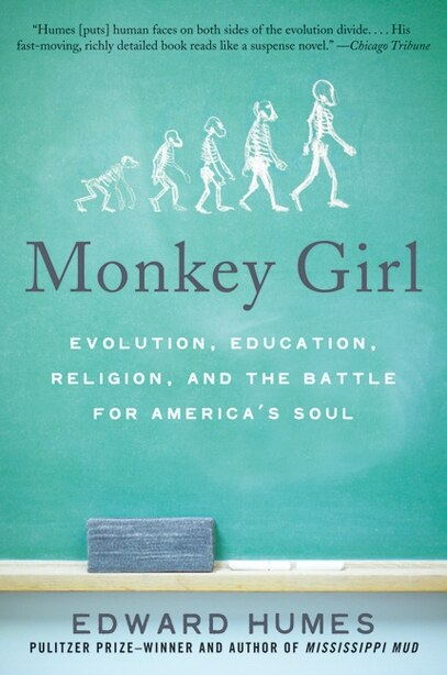 Monkey Girl: Evolution, Education, Religion, and the Battle for America's Soul by Edward Humes