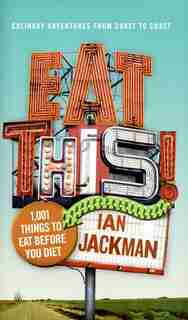 Eat This!: 1,001 Things to Eat Before You Diet by Ian Jackman