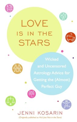 Book Love is in the Stars: Wicked and Uncensored Astrology Advice for Getting the (Almost) Perfect Guy by Jenni Kosarin