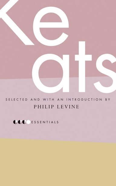 Essential Keats: Selected by Philip Levine by John Keats