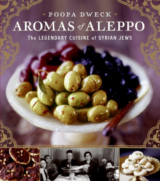 Aromas Of Aleppo: The Legendary Cuisine of Syrian Jews by Poopa Dweck