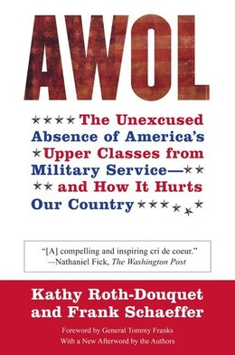 Book AWOL: The Unexcused Absence of America's Upper Classes from Military Service -- and How It Hurts… by Kathy Roth-douquet