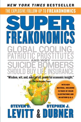 Book Superfreakonomics: Global Cooling, Patriotic Prostitutes, And Why Suicide Bombers Should Buy Life… by Steven D. Levitt