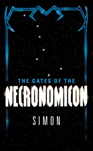 The Gates Of The Necronomicon: Gates Of The Necronomicon by Simon