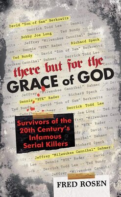 Book There But For The Grace Of God: Survivors of the 20th Century's Infamous Serial Killers by Fred Rosen