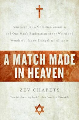 Book A Match Made In Heaven: American Jews, Christian Zionists, and One Man's Exploration of the Weird… by Zev Chafets