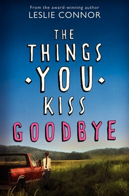 Book The Things You Kiss Goodbye by Leslie Connor