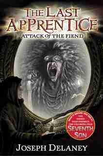 The Last Apprentice: Attack Of The Fiend (book 4): Attack Of The Fiend by Joseph Delaney