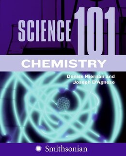 Book Science 101: Chemistry: Chemistry by Denise Kiernan