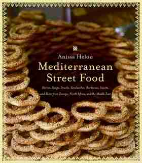 Mediterranean Street Food: Stories, Soups, Snacks, Sandwiches, Barbecues, Sweets, and More from Europe, North Africa, and the by Anissa Helou