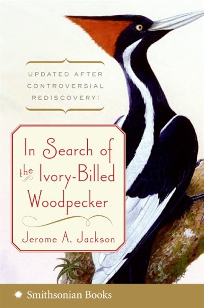 In Search Of The Ivory-billed Woodpecker by Jerome A. Jackson
