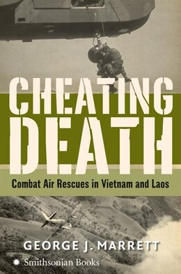 Book Cheating Death: Combat Air Rescues in Vietnam and Laos by George J. Marrett