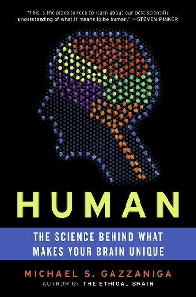 Human: The Science Behind What Makes Your Brain Unique by Michael S. Gazzaniga