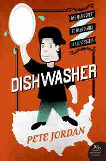 Dishwasher: One Man's Quest to Wash Dishes in All Fifty States by Pete Jordan
