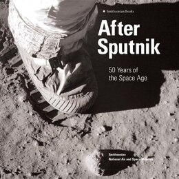 Book After Sputnik: 50 Years of the Space Age by Martin Collins