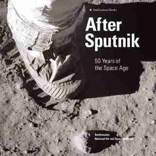 After Sputnik: 50 Years of the Space Age by Martin Collins