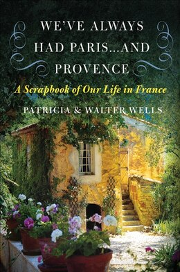 Book We've Always Had Paris...and Provence: A Scrapbook of Our Life in France by Patricia Wells