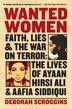 Wanted Women: Faith, Lies, And The War On Terror: The Lives Of Ayaan Hirsi Ali And Aafia Siddiqui by Deborah Scroggins
