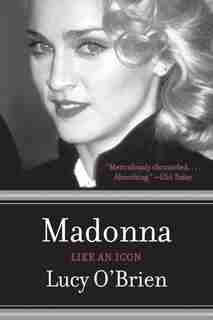 Madonna: Like An Icon: Like An Icon by Lucy O'brien