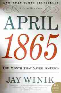 April 1865: The Month That Saved America by Jay Winik