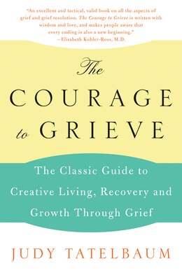 Book The Courage to Grieve: The Classic Guide to Creative Living, Recovery, and Growth Through Grief by Judy Tatelbaum