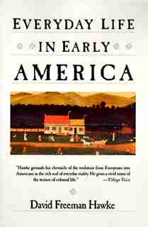 Everyday Life In Early America by David F. Hawke