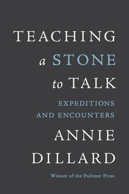 Book Teaching A Stone To Talk: Expeditions and Encounters by Annie Dillard