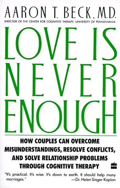 Love Is Never Enough: How Couples Can Overcome Misunderstandings, Resolve Conflicts, And Solve by Aaron T. Beck