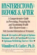 Hysterectomy Before & After: A Comprehensive Guide to Preventing, Preparing For, and Maximizing Health by Winnifred B. Cutler