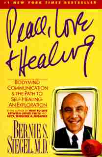 Peace, Love and Healing: Bodymind Communication & the Path to Self-Healing: An Exploration by Bernie S. Siegel