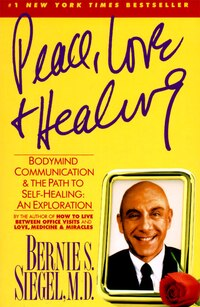 Peace, Love and Healing: Bodymind Communication & the Path to Self-Healing: An Exploration