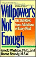 Book Willpower Is Not Enough: Understanding And Overcoming Addiction And Compulsion by Arnold M. Washton