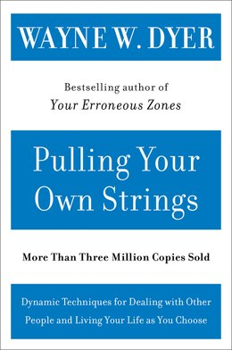 Book Pulling Your Own Strings: Dynamic Techniques for Dealing with Other People and Living Your Life As… by Wayne W. Dyer