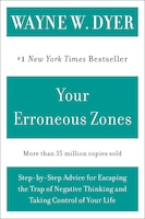 Your Erroneous Zones: Step-by-Step Advice for Escaping the Trap of Negative Thinking and Taking…