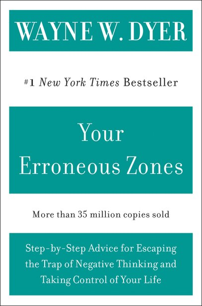 Your Erroneous Zones: Step-by-Step Advice for Escaping the Trap of Negative Thinking and Taking Control of Your Life by Wayne W Dyer