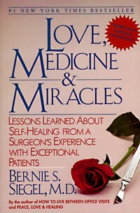 Love, Medicine and Miracles: Lessons Learned about Self-Healing from a Surgeon's Experience with…