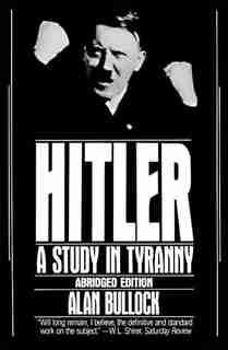 Hitler: A Study in Tyranny by Alan Bullock