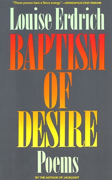 Baptism Of Desire: Poems by Louise Erdrich