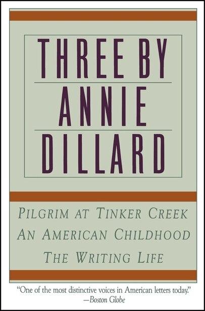Three By Annie Dillard: The Writing Life, An American Childhood, Pilgrim At Tinker Creek by Annie Dillard