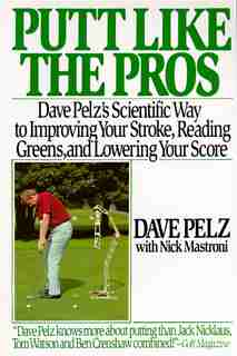 Putt Like The Pros: Dave Pelz's Scientific Guide to Improvin by Dave Pelz