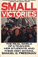 Book Small Victories: The Real World Of A Teacher, Her Students, And Their High School by Samuel G. Freedman