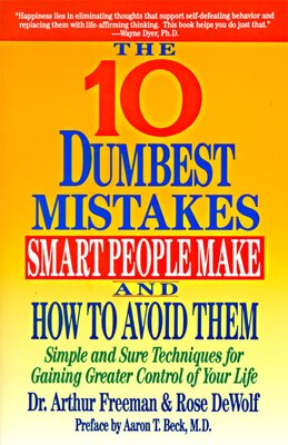 Book 10 Dumbest Mistakes Smart People Make and How to Avoid Them: Simple and Sure Techniques for Gaining… by Arthur Freeman