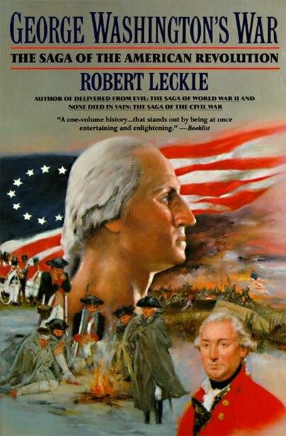 George Washington's War: The Saga of the American Revolution by Robert Leckie